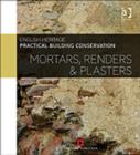 Practical Building Conservation: Mortars, Renders and Plasters - Book