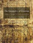 The Geometry of Creation : Architectural Drawing and the Dynamics of Gothic Design - Book