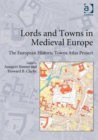 Lords and Towns in Medieval Europe : The European Historic Towns Atlas Project - Book