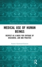 Medical Use of Human Beings : Respect as a Basis for Critique of Discourse, Law and Practice - Book