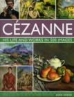 Cezanne: His Life and Works in 500 Images - Book