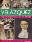 Velazquez: Life & Works in 500 Images : His Life and Works in 500 Images : an Illustrated Study of the Artist, His Life and Context, with a Stunning Gallery of 300 of His Most Celebrated Paintings - Book