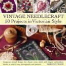Vintage Needlecraft : 50 Projects in Victorian Style - Book