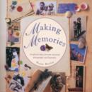 Making Memories : Scrapbook Ideas for Your Treasured Photographs and Keepsakes - Book