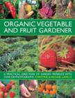 Organic Vegetable and Fruit Gardener : a Practical Directory of Garden Produce with Over 250 Photographs - Book