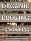 Organic Cooking & Gardening: A Veggie Box of Two Great Books : The Ultimate Boxed Book Set for the Organic Cook and Gardener: How to Grow Your Own Healthy Produce and Use it to Create Wholesome Meals - Book