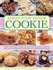 Almost Every Kind of Cookie : Make and Bake Over 100 Mouthwatering Cookies, Biscuits and Bars with 450 Step-by-step Photographs - Book