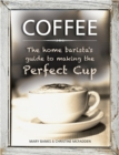 Coffee: the Home Barista's Guide to Making the Perfect Cup - Book