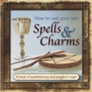 How to Cast Your Own Spells & Charms - Book