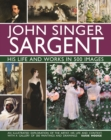 John Singer Sargent: His Life and Works in 500 Images : An illustrated exploration of the artist, his life and context, with a gallery of 300 paintings and drawings - Book