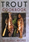 Trout Cookbook : 60 classic recipes - Book