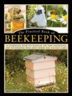 The Practical Book of Beekeeping : A complete how-to manual on the satisfying art of keeping bees and their day to day care - Book