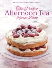 The Perfect Afternoon Tea Recipe Book : More than 200 classic recipes for every kind of traditional teatime treat - Book