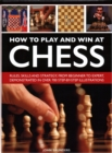 How to Play and Win at Chess : Rules, skills and strategy, from beginner to expert, demonstrated in over 700 step-by-step illustrations - Book