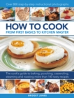 How to Cook: From first basics to kitchen master : The cook's guide to frying, baking, poaching, casseroling, steaming and roasting a fabulous range of 140 tasty recipes, with 800 step-by-step instruc - Book
