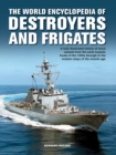 The Destroyers and Frigates, World Encyclopedia of : An Illustrated History of Destroyers and Frigates, from Torpedo Boat Destroyers, Corvettes and Escort Vessels Through to the Modern Ships of the Mi - Book