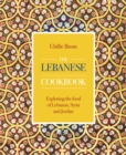 The Lebanese Cookbook : Exploring the food of Lebanon, Syria and Jordan - Book