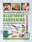 Practical Guide to Allotment Gardening: Growing Vegetables and Fruit : Step-by-step techniques for cultivating organic produce on your plot all year round - Book