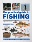 The Practical Guide to Fishing : An Illustrated Manual for Freshwater, Game, Saltwater and Fly Fishing - Book