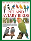Keeping Pet & Aviary Birds, The Complete Practical Guide to : How to keep pet birds, with expert advice on buying, housing, feeding, handling, breeding and exhibiting - Book