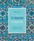 The Turkish Cookbook : Exploring the food of a timeless cuisine - Book