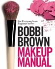 Bobbi Brown Makeup Manual : For Everyone from Beginner to Pro - Book