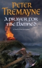 A Prayer for the Damned (Sister Fidelma Mysteries Book 17) : A twisty Celtic mystery filled with treachery and bloodshed - Book