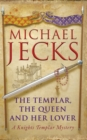 The Templar, the Queen and Her Lover (Knights Templar Mysteries 24) : Conspiracies and intrigue abound in this thrilling medieval mystery - Book