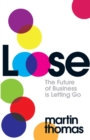 Loose : The Future of Business is Letting Go - eBook