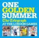 One Golden Summer: The Telegraph at the London Games (Ebook) - eBook