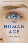 The Human Age : The World Shaped by Us - Book