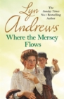 Where the Mersey Flows : A powerful saga of poverty, friendship and love - eBook