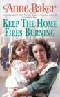 Keep The Home Fires Burning : A thrilling wartime saga of new beginnings and old enemies - eBook