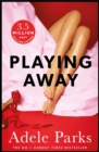 Playing Away : A compelling novel of love, lust and lies - Book