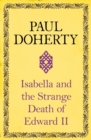 Isabella and the Strange Death of Edward II : : An insightful take on an infamous murder - eBook