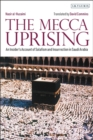 The Mecca Uprising : An Insider's Account of Salafism and Insurrection in Saudi Arabia - Book