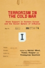 Terrorism in the Cold War : State Support in Eastern Europe and the Soviet Sphere of Influence - eBook