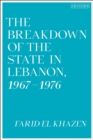 The Breakdown of the State in Lebanon, 1967-1976 - Book