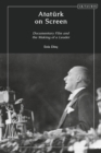 Atat rk on Screen : Documentary Film and the Making of a Leader - eBook