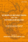 European Revolutions and the Ottoman Balkans : Nationalism, Violence and Empire in the Long Nineteenth-Century - eBook