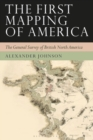The First Mapping of America : The General Survey of British North America - Book