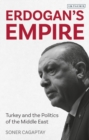 Erdogan's Empire : Turkey and the Politics of the Middle East - Book