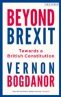Beyond Brexit : Towards a British Constitution - Book