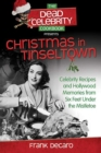 The Dead Celebrity Cookbook Presents Christmas in Tinseltown : Celebrity Recipes and Hollywood Memories from Six Feet Under the Mistletoe - eBook