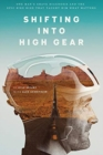 Shifting Into High Gear : One Man's Grave Diagnosis and the Epic Bike Ride That Taught Him What Matters - Book