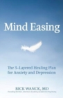 Mind Easing : The Three-Layered Healing Plan for Anxiety and Depression - Book