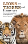 Lions and Tigers and Hamsters : What Animals Large and Small Taught Me About Life, Love, and Humanity - eBook
