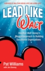 Lead Like Walt : Discover Walt Disney's Magical Approach to Building Successful Organizations - eBook