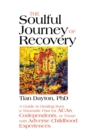 The Soulful Journey of Recovery : A Guide to Healing from a Traumatic Past for ACAs, Codependents, or Those with Adverse Childhood Experiences - eBook