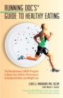 Running Doc's Guide to Healthy Eating : The Revolutionary 4-Week Program to Boost Your Athletic Performance, Everyday Activities, and Weight Loss - eBook